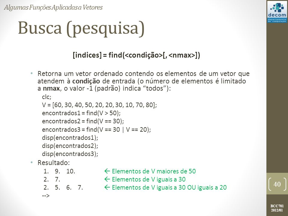 [indices] = find(<condição>[, <nmax>])